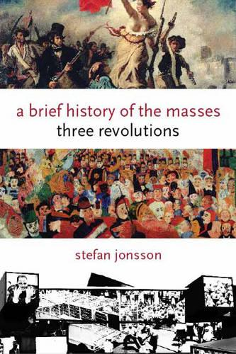 A Brief History of the Masses: Three Revolutions - Columbia Themes in Philosophy, Social Criticism, and the Arts (Hardback)