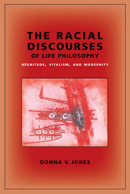 The Racial Discourses of Life Philosophy: Negritude, Vitalism, and Modernity - New Directions in Critical Theory 45 (Paperback)