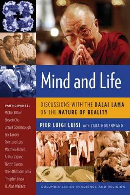 Mind and Life: Discussions with the Dalai Lama on the Nature of Reality - Columbia Series in Science and Religion (Hardback)