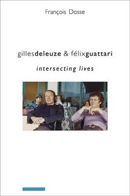 Gilles Deleuze and Felix Guattari: Intersecting Lives - European Perspectives: A Series in Social Thought and Cultural Criticism (Paperback)