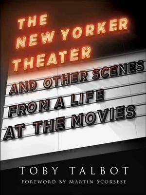 The New Yorker Theater and Other Scenes from a Life at the Movies (Hardback)