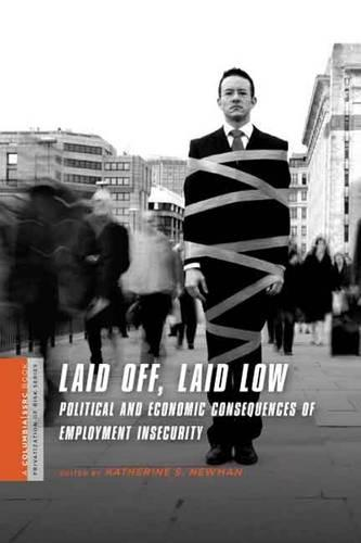 Laid Off, Laid Low: Political and Economic Consequences of Employment Insecurity - A Columbia / SSRC Book (Privatization of Risk) (Paperback)