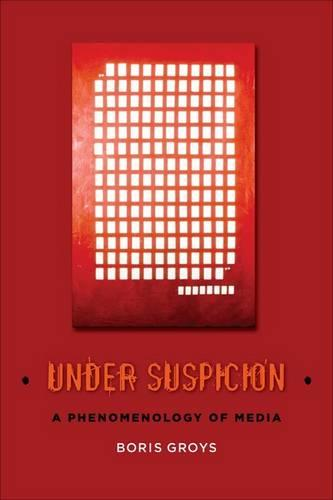 Under Suspicion: A Phenomenology of Media - Columbia Themes in Philosophy, Social Criticism, and the Arts (Hardback)