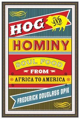 Hog and Hominy: Soul Food from Africa to America - Arts and Traditions of the Table: Perspectives on Culinary History (Hardback)