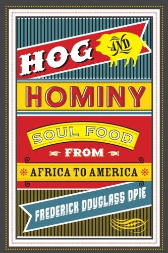 Hog and Hominy: Soul Food from Africa to America - Arts and Traditions of the Table: Perspectives on Culinary History (Paperback)