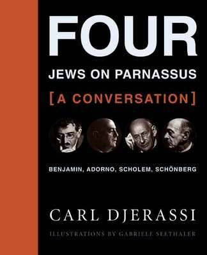 Four Jews on Parnassus-a Conversation: Benjamin, Adorno, Scholem, Schoenberg (Hardback)