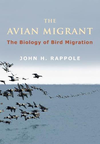The Avian Migrant: The Biology of Bird Migration (Hardback)