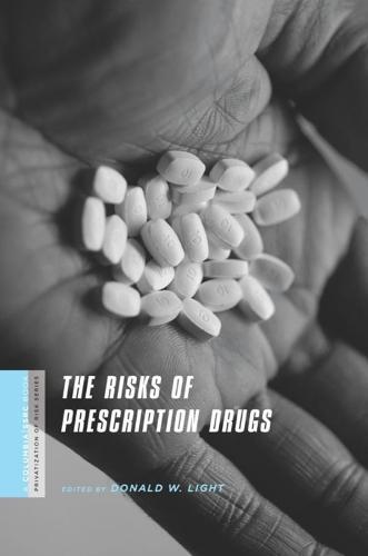 The Risks of Prescription Drugs - A Columbia / SSRC Book (Privatization of Risk) (Hardback)