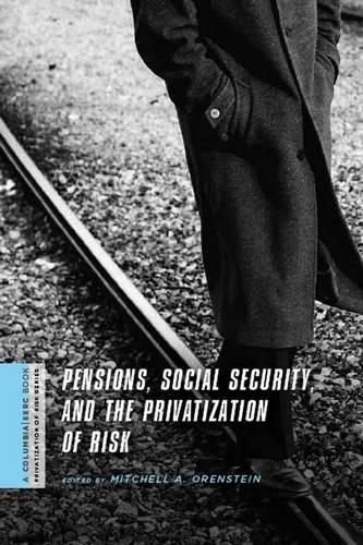 Pensions, Social Security, and the Privatization of Risk - A Columbia / SSRC Book (Privatization of Risk) (Hardback)