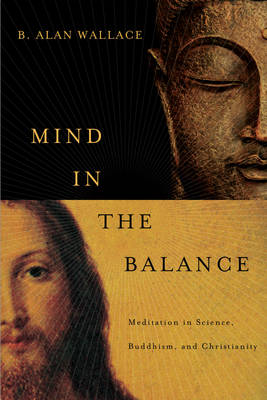 Mind in the Balance: Meditation in Science, Buddhism, and Christianity - Columbia Series in Science and Religion (Paperback)