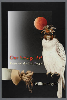 Our Savage Art: Poetry and the Civil Tongue (Paperback)