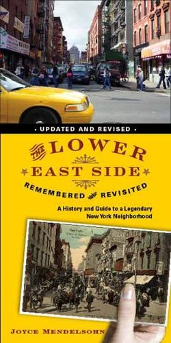 The Lower East Side Remembered and Revisited: A History and Guide to a Legendary New York Neighborhood (Hardback)