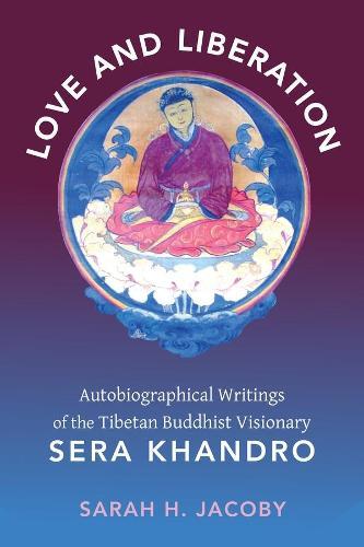 Love and Liberation: Autobiographical Writings of the Tibetan Buddhist Visionary Sera Khandro (Paperback)