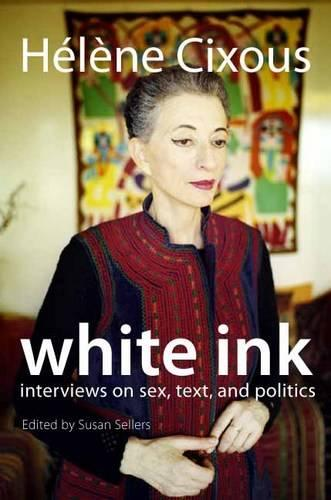 White Ink: Interviews on Sex, Text, and Politics - European Perspectives: A Series in Social Thought and Cultural Criticism (Paperback)
