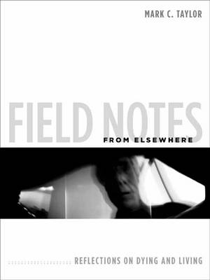 Field Notes from Elsewhere: Reflections on Dying and Living (Hardback)