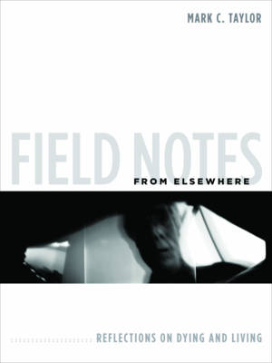 Field Notes from Elsewhere: Reflections on Dying and Living (Paperback)