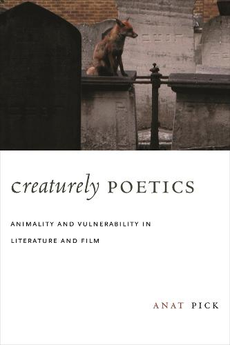 Creaturely Poetics: Animality and Vulnerability in Literature and Film (Hardback)