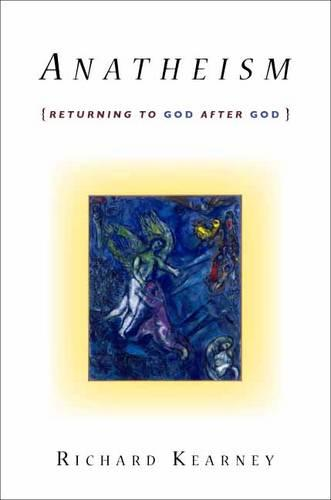 Anatheism: Returning to God After God - Insurrections: Critical Studies in Religion, Politics, and Culture (Hardback)
