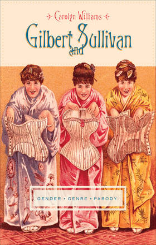 Gilbert and Sullivan: Gender, Genre, Parody - Gender and Culture Series (Paperback)
