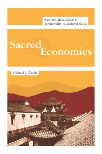 Sacred Economies: Buddhist Monasticism and Territoriality in Medieval China - Sheng Yen Series in Chinese Buddhist Studies (Hardback)