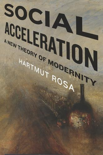 Social Acceleration: A New Theory of Modernity - New Directions in Critical Theory (Paperback)