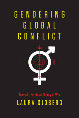 Gendering Global Conflict: Toward a Feminist Theory of War (Hardback)
