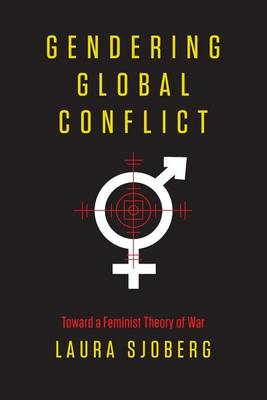 Gendering Global Conflict: Toward a Feminist Theory of War (Paperback)