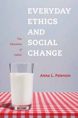 Everyday Ethics and Social Change: The Education of Desire (Hardback)