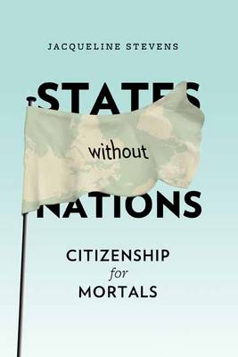 States Without Nations: Citizenship for Mortals - New Directions in Critical Theory (Hardback)