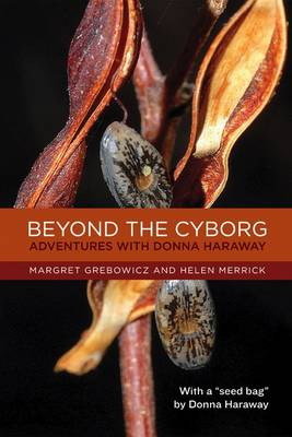 Beyond the Cyborg: Adventures with Donna Haraway (Hardback)