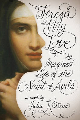 Teresa, My Love: An Imagined Life of the Saint of Avila (Hardback)