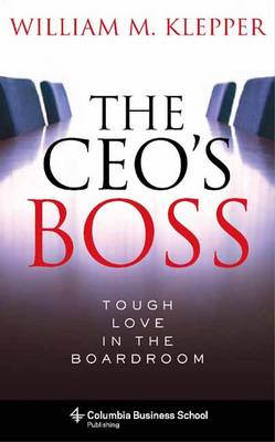 The CEO's Boss: Tough Love in the Boardroom - Columbia Business School Publishing (Hardback)