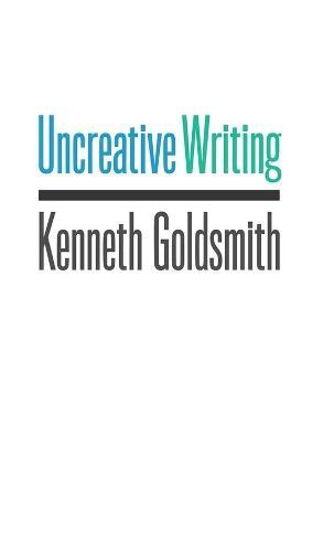Uncreative Writing: Managing Language in the Digital Age (Hardback)