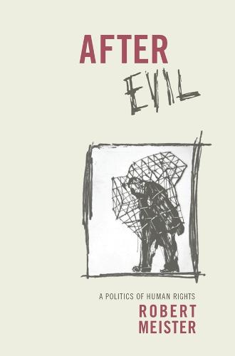 After Evil: A Politics of Human Rights - Columbia Studies in Political Thought / Political History (Hardback)