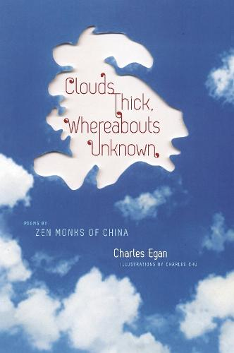 Clouds Thick, Whereabouts Unknown: Poems by Zen Monks of China - Translations from the Asian Classics (Paperback)