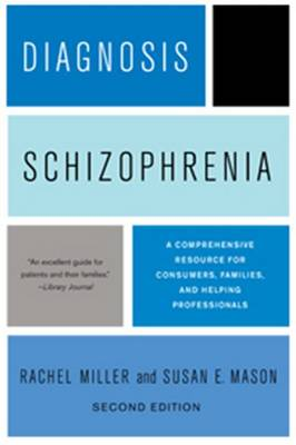 Diagnosis: Schizophrenia: A Comprehensive Resource for Consumers, Families, and Helping Professionals (Paperback)