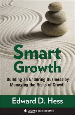 Smart Growth: Building an Enduring Business by Managing the Risks of Growth - Columbia Business School Publishing (Hardback)