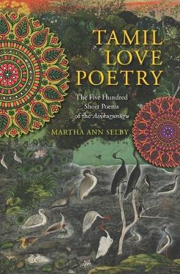 Tamil Love Poetry: The Five Hundred Short Poems of the Ainkurunuru - Translations from the Asian Classics (Hardback)