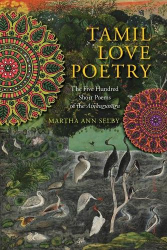 Tamil Love Poetry: The Five Hundred Short Poems of the Ainkurunuru - Translations from the Asian Classics (Paperback)