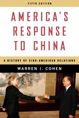 America's Response to China: A History of Sino-American Relations (Hardback)