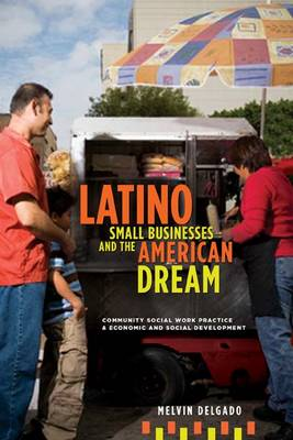 Latino Small Businesses and the American Dream: Community Social Work Practice and Economic and Social Development (Hardback)