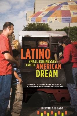 Latino Small Businesses and the American Dream: Community Social Work Practice and Economic and Social Development (Paperback)