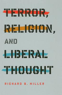 Terror, Religion, and Liberal Thought - Columbia Series on Religion and Politics (Hardback)