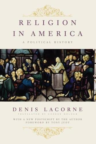 Religion in America: A Political History - Religion, Culture, and Public Life (Hardback)