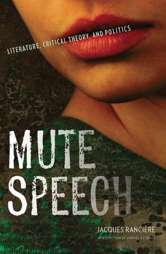 Mute Speech: Literature, Critical Theory, and Politics - New Directions in Critical Theory 19 (Hardback)
