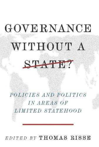 Governance Without a State?: Policies and Politics in Areas of Limited Statehood (Paperback)