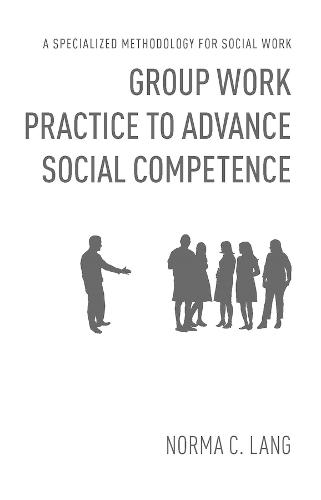 Group Work Practice to Advance Social Competence: A Specialized Methodology for Social Work (Hardback)