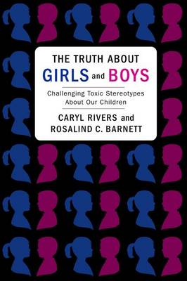 The Truth About Girls and Boys: Challenging Toxic Stereotypes About Our Children (Paperback)