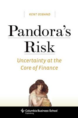 Pandora's Risk: Uncertainty at the Core of Finance - Columbia Business School Publishing (Paperback)