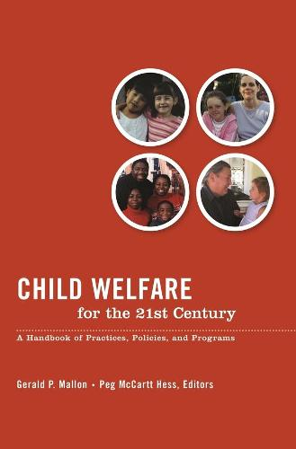 Child Welfare for the Twenty-first Century: A Handbook of Practices, Policies, and Programs (Hardback)